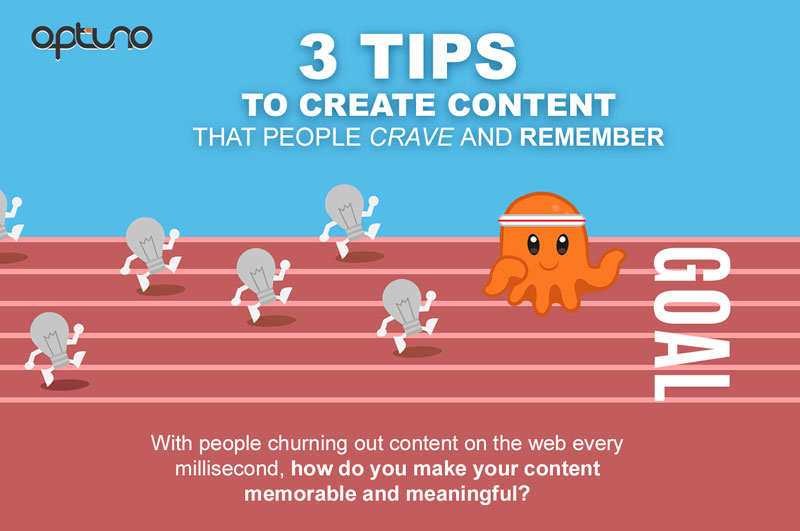 3 Tips to Create Content that People Crave and Remember